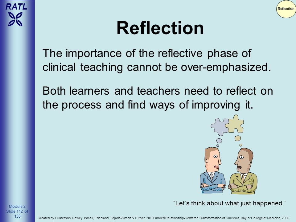 Reflection Reflection. The importance of the reflective phase of clinical teaching cannot be over-emphasized.