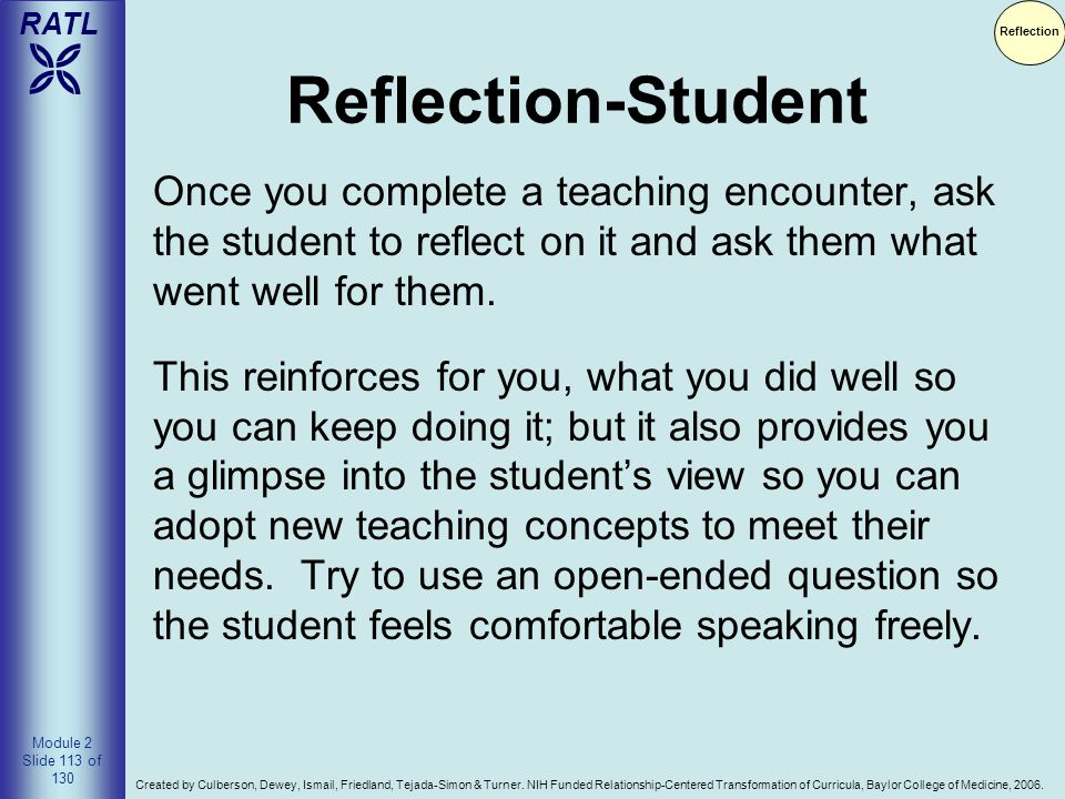 Reflection Reflection-Student. Once you complete a teaching encounter, ask the student to reflect on it and ask them what went well for them.