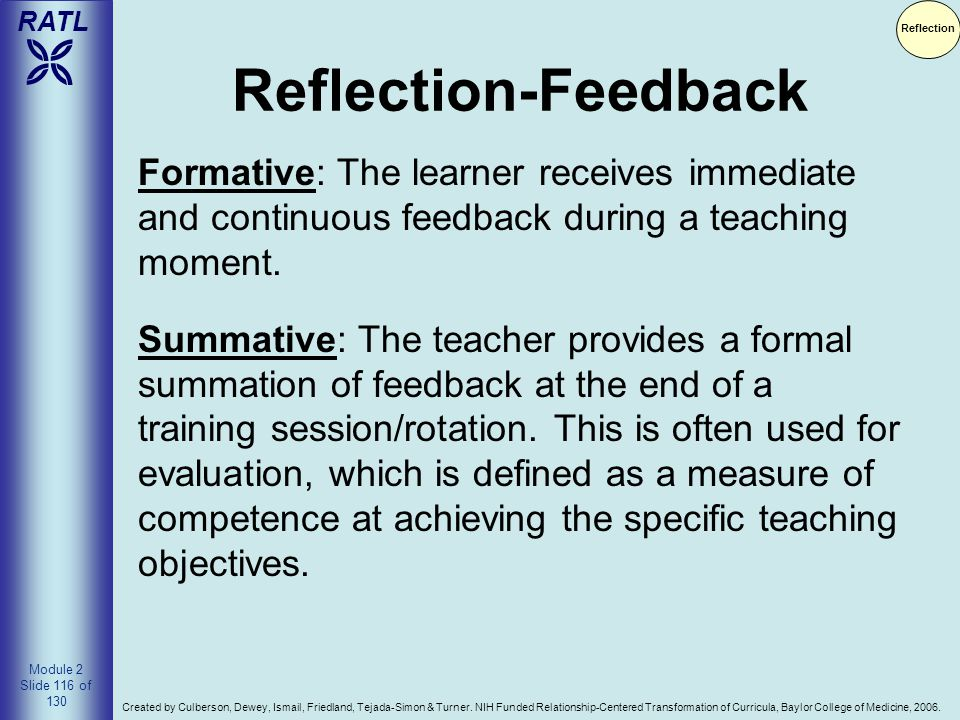 Reflection Reflection-Feedback. Formative: The learner receives immediate and continuous feedback during a teaching moment.