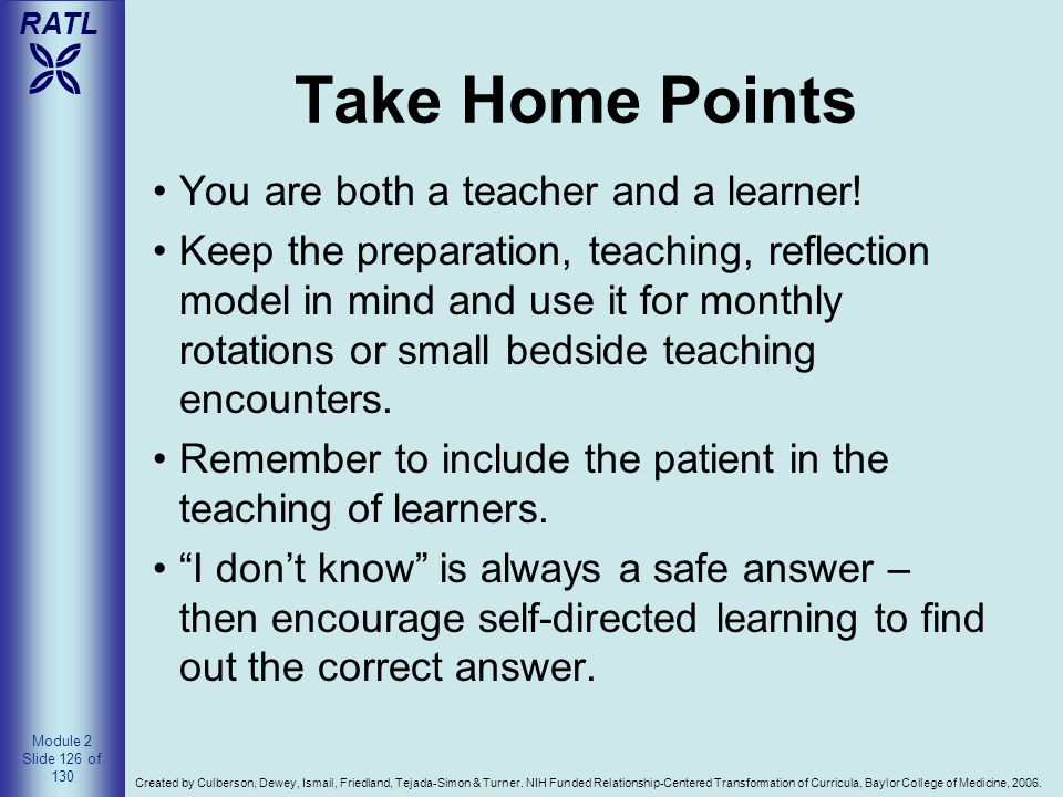 Take Home Points You are both a teacher and a learner!