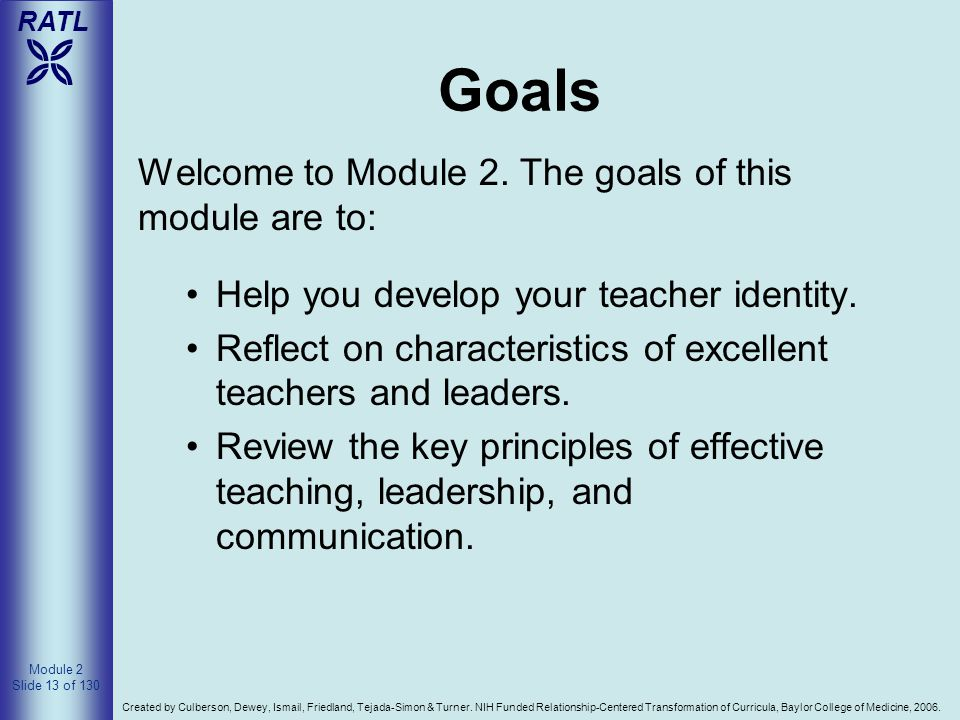 Goals Welcome to Module 2. The goals of this module are to: