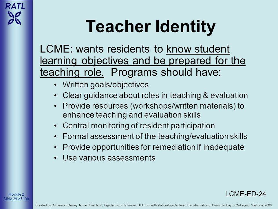 Teacher Identity LCME: wants residents to know student learning objectives and be prepared for the teaching role. Programs should have: