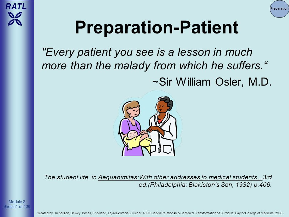 Preparation Preparation-Patient. Every patient you see is a lesson in much more than the malady from which he suffers.