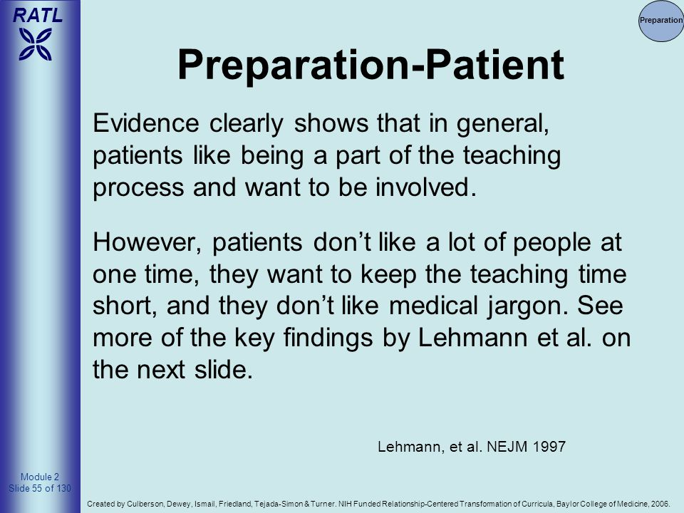 Preparation Preparation-Patient. Evidence clearly shows that in general, patients like being a part of the teaching process and want to be involved.