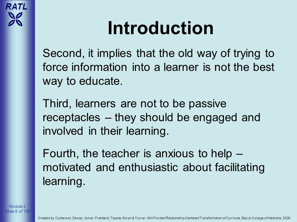 Introduction Second, it implies that the old way of trying to force information into a learner is not the best way to educate.