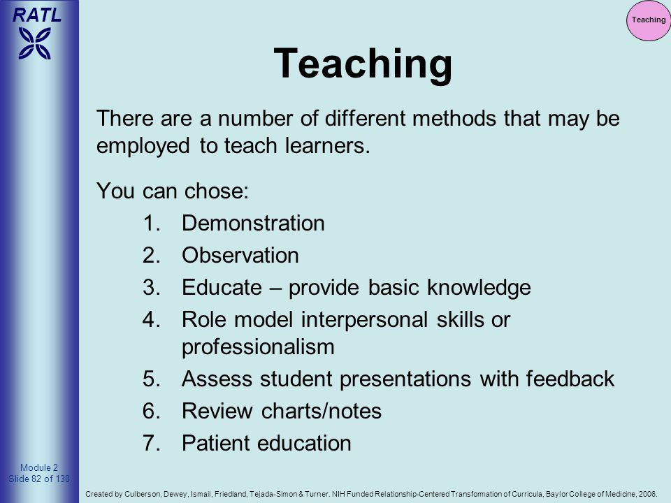 Teaching Teaching. There are a number of different methods that may be employed to teach learners.
