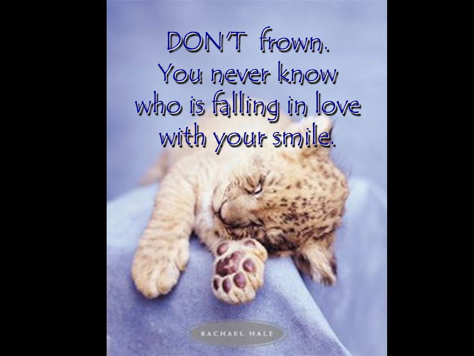 You never know who is falling in love with your smile.