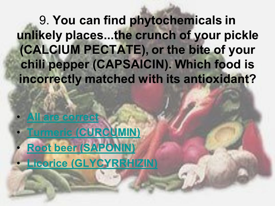 9. You can find phytochemicals in unlikely places