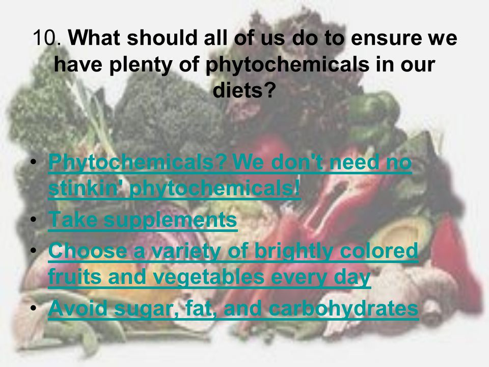 10. What should all of us do to ensure we have plenty of phytochemicals in our diets
