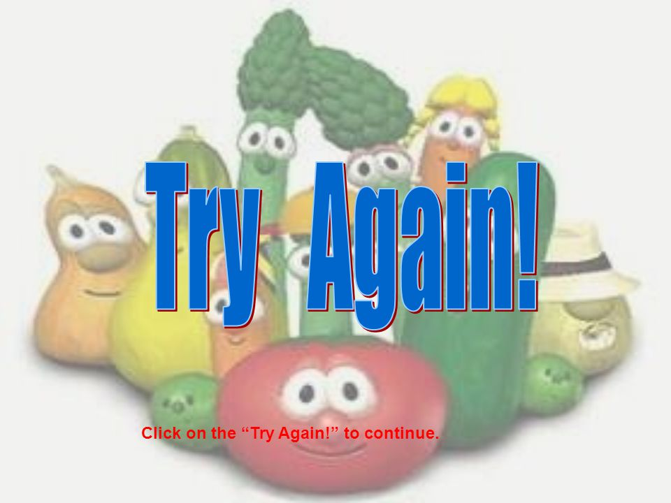 Try Again! Click on the Try Again! to continue.
