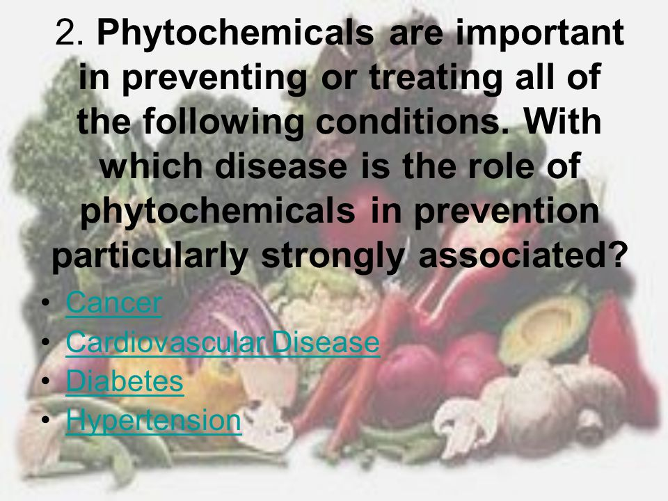 2. Phytochemicals are important in preventing or treating all of the following conditions. With which disease is the role of phytochemicals in prevention particularly strongly associated
