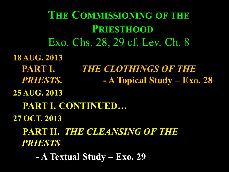 The Commissioning of the Priesthood Exo. Chs. 28, 29 cf. Lev. Ch. 8