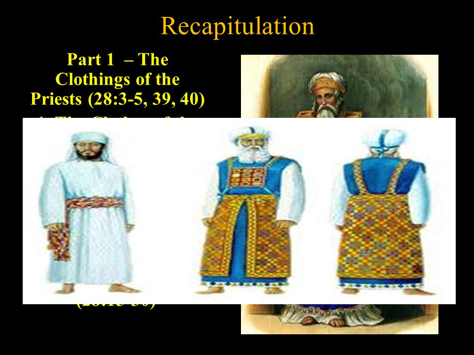 Recapitulation Part 1 – The Clothings of the Priests (28:3-5, 39, 40)