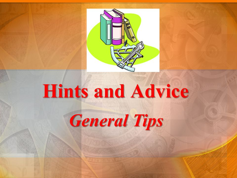 Hints and Advice General Tips