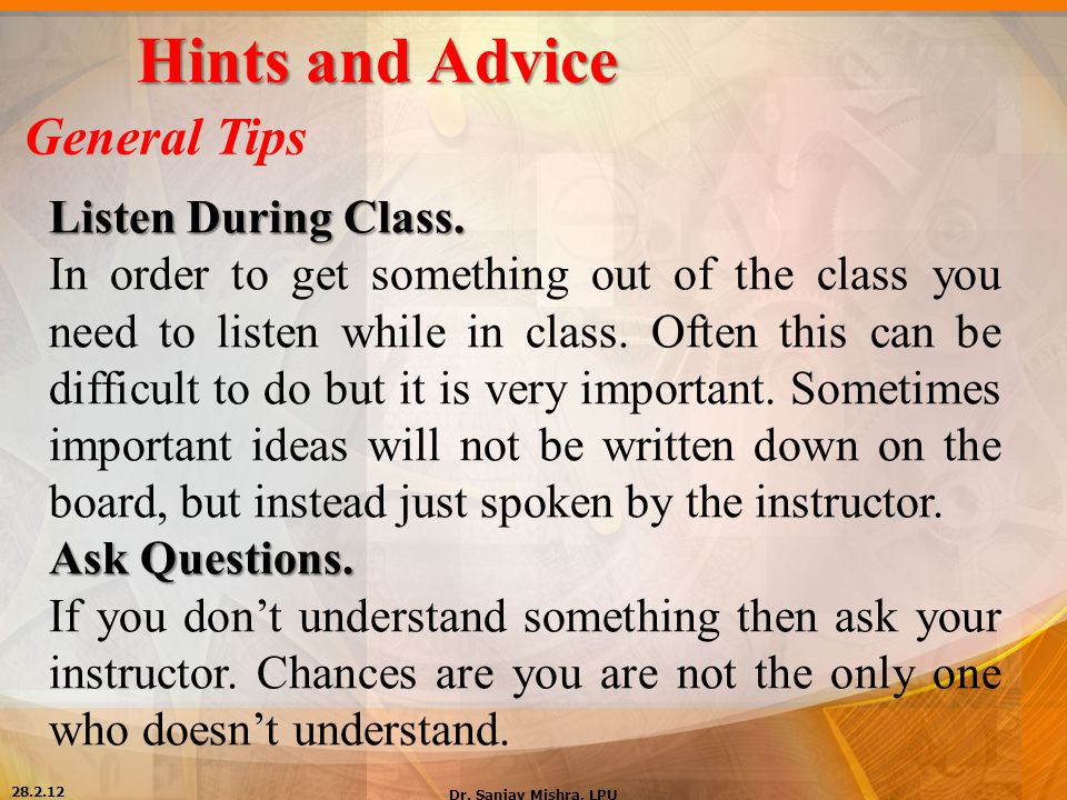 Hints and Advice General Tips Listen During Class.