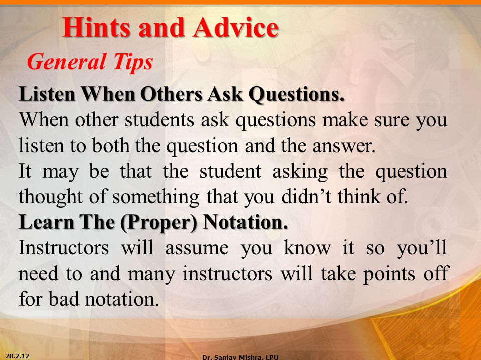 Hints and Advice General Tips Listen When Others Ask Questions.