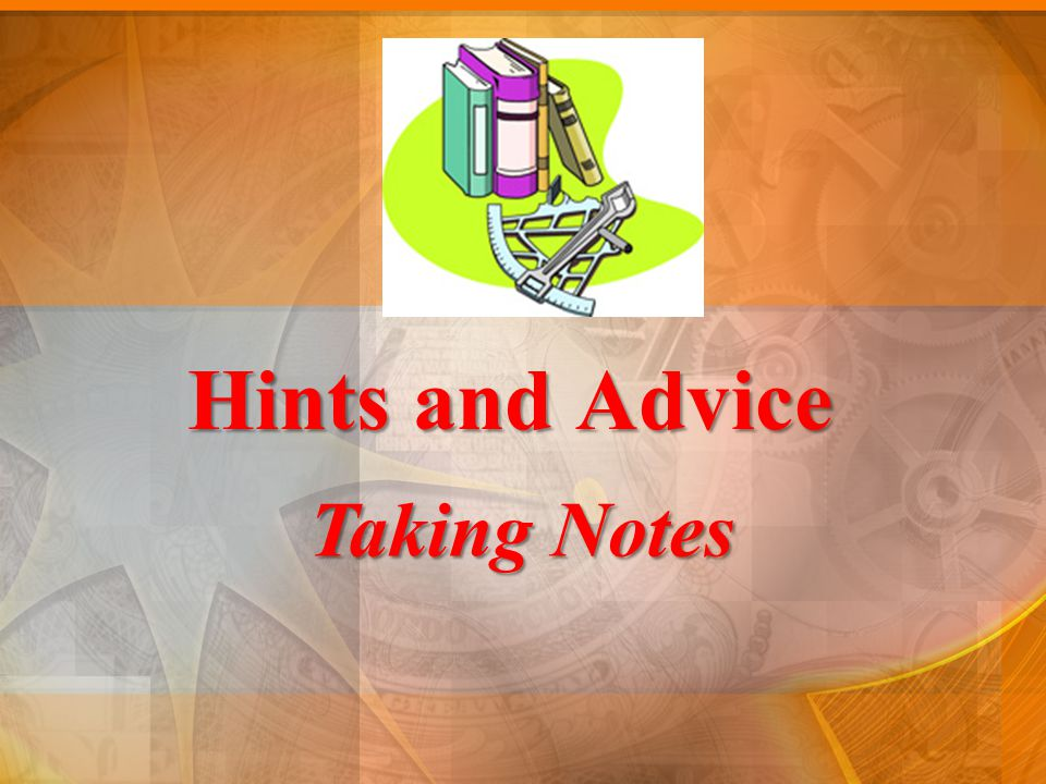 Hints and Advice Taking Notes