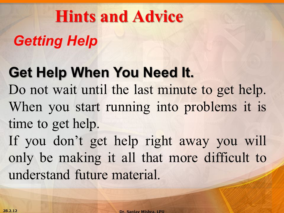 Hints and Advice Getting Help Get Help When You Need It.