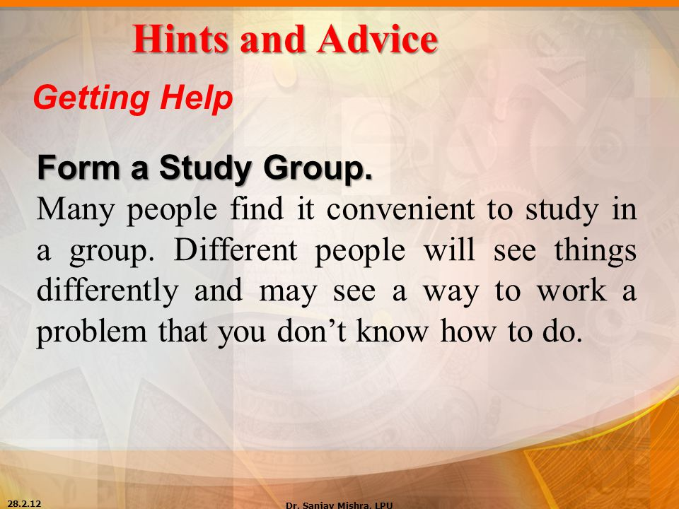 Hints and Advice Getting Help Form a Study Group.