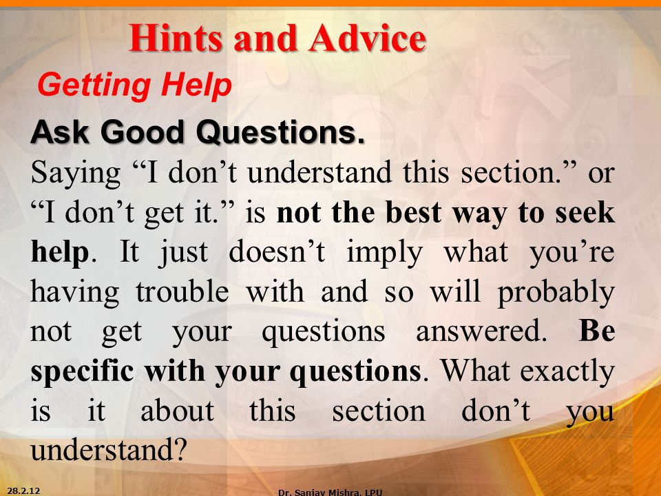 Hints and Advice Getting Help Ask Good Questions.