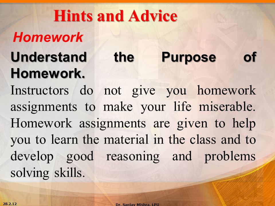 Hints and Advice Homework Understand the Purpose of Homework.