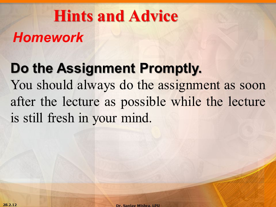 Hints and Advice Homework Do the Assignment Promptly.