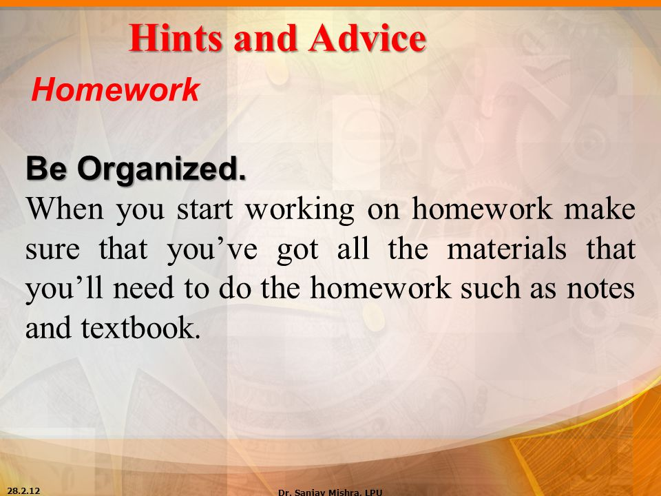 Hints and Advice Homework Be Organized.