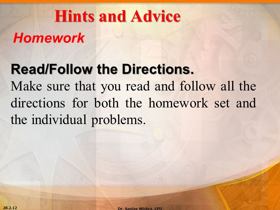 Hints and Advice Homework Read/Follow the Directions.