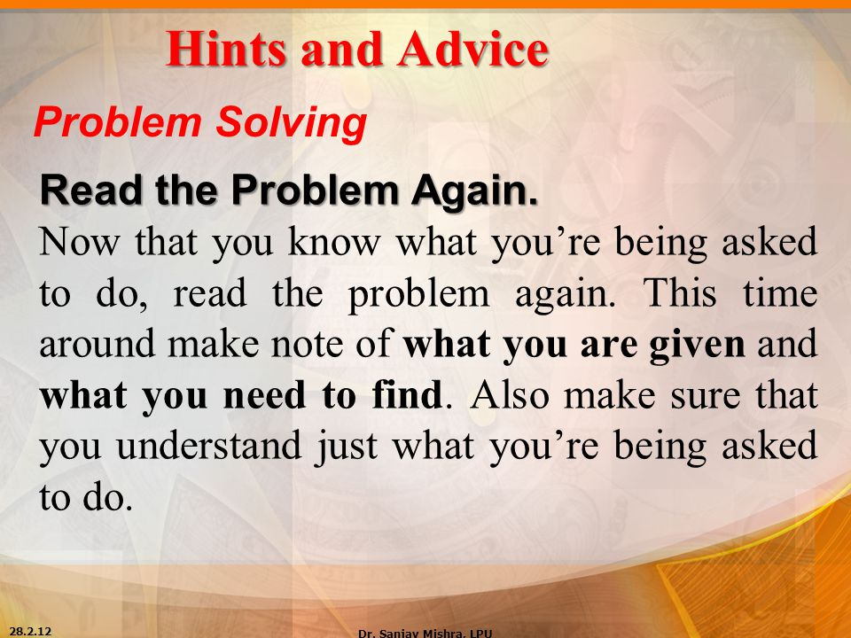 Hints and Advice Problem Solving Read the Problem Again.