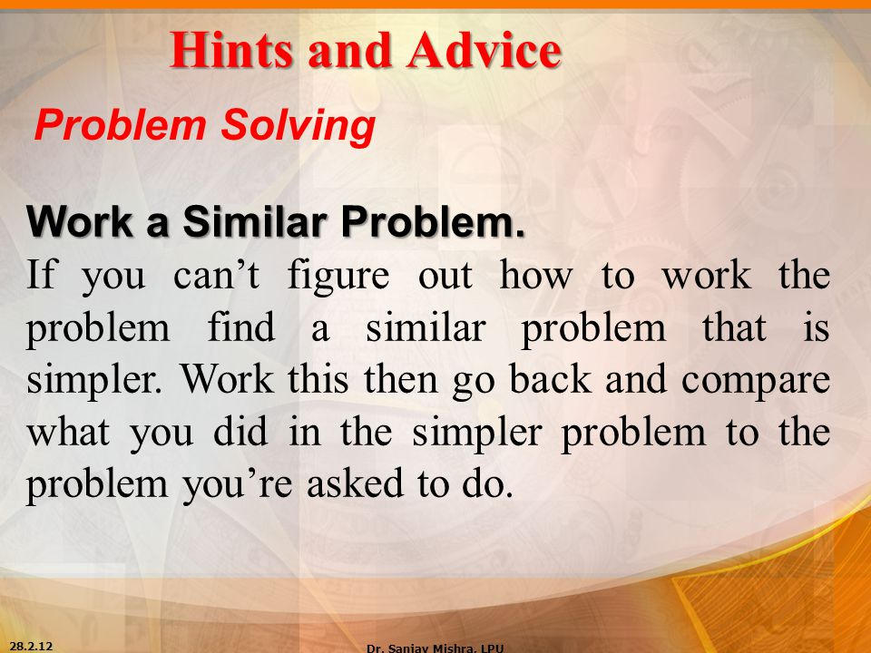 Hints and Advice Problem Solving Work a Similar Problem.