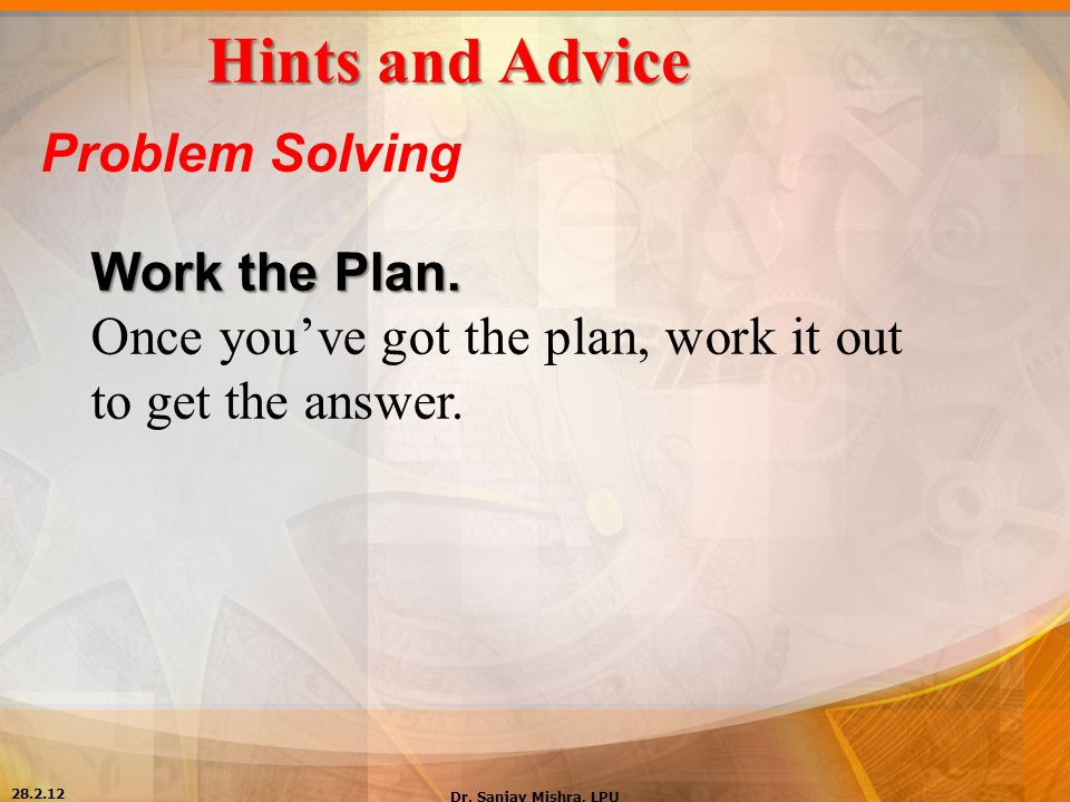 Hints and Advice Problem Solving Work the Plan.