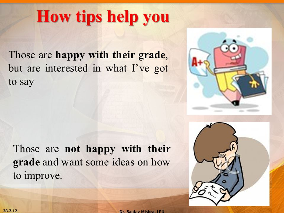 How tips help you Those are happy with their grade, but are interested in what I've got to say.