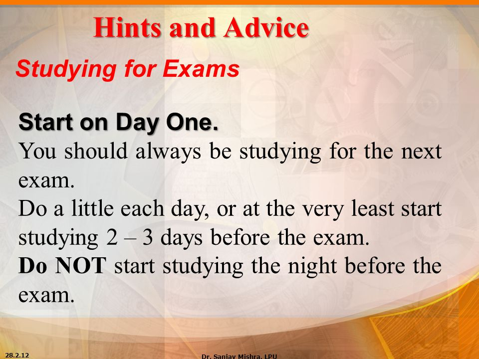 Hints and Advice Studying for Exams Start on Day One.