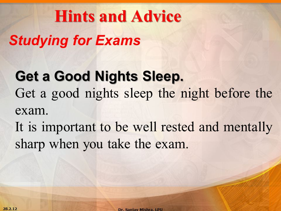 Hints and Advice Studying for Exams Get a Good Nights Sleep.