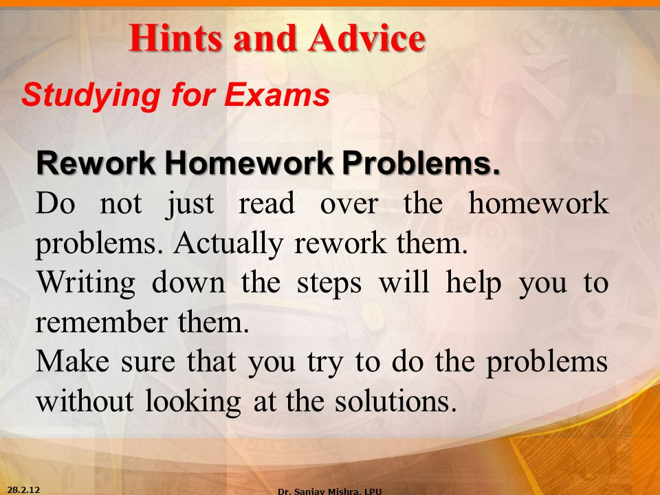 Hints and Advice Studying for Exams Rework Homework Problems.