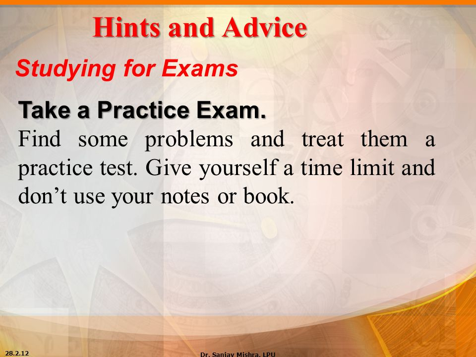 Hints and Advice Studying for Exams Take a Practice Exam.