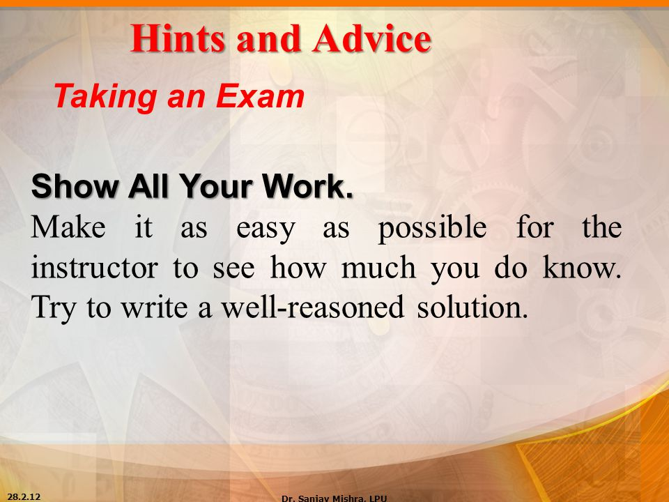 Hints and Advice Taking an Exam Show All Your Work.