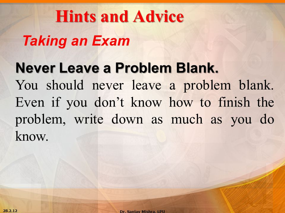 Hints and Advice Taking an Exam Never Leave a Problem Blank.