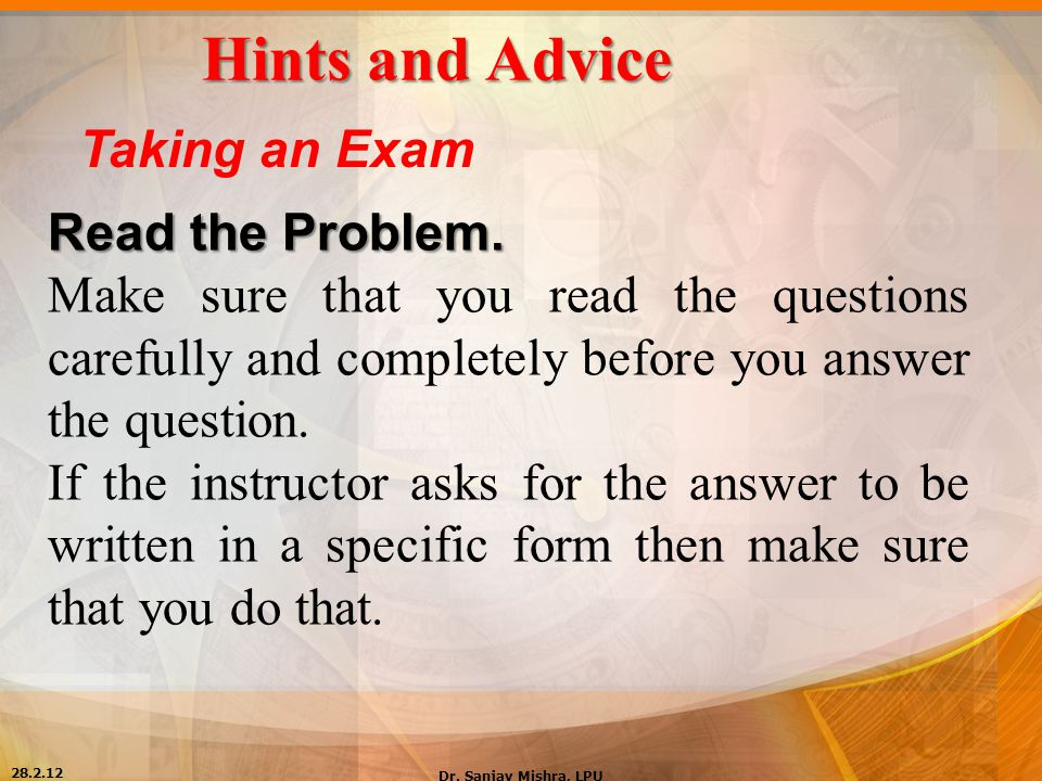 Hints and Advice Taking an Exam Read the Problem.