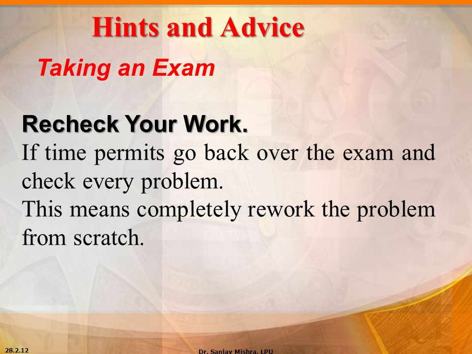 Hints and Advice Taking an Exam Recheck Your Work.