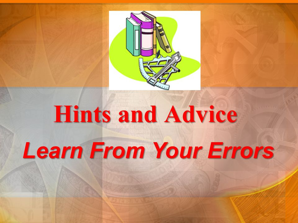 Hints and Advice Learn From Your Errors