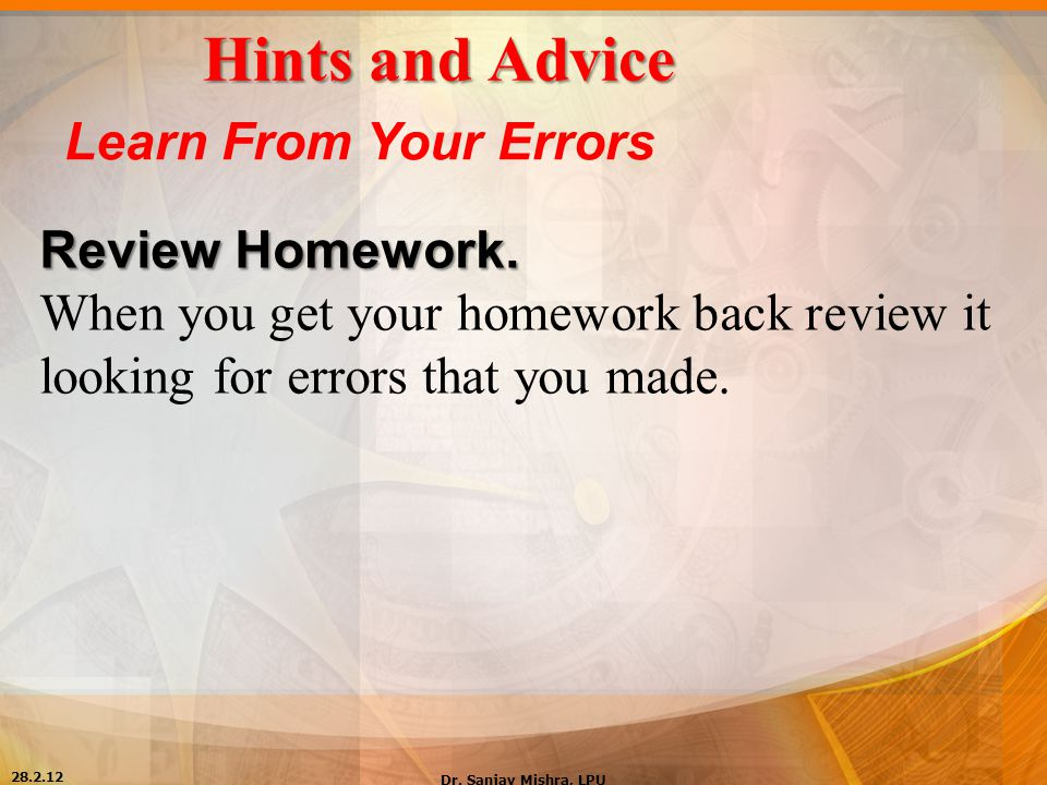 Hints and Advice Learn From Your Errors Review Homework.