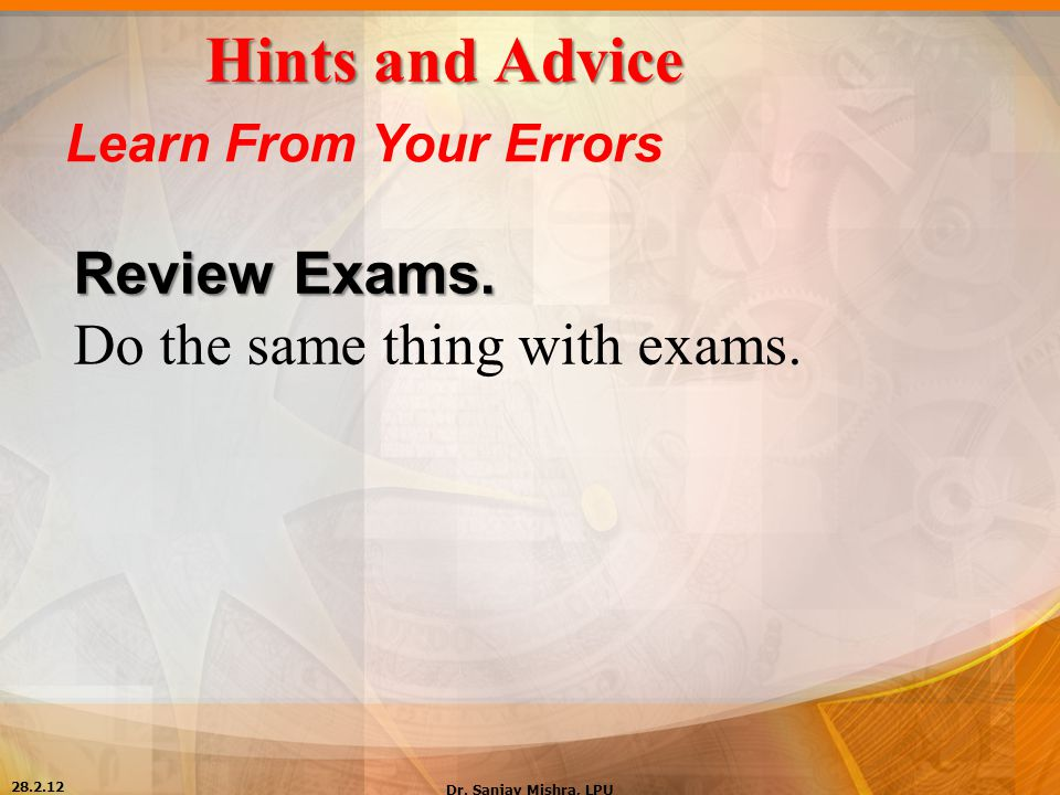 Hints and Advice Review Exams. Do the same thing with exams.