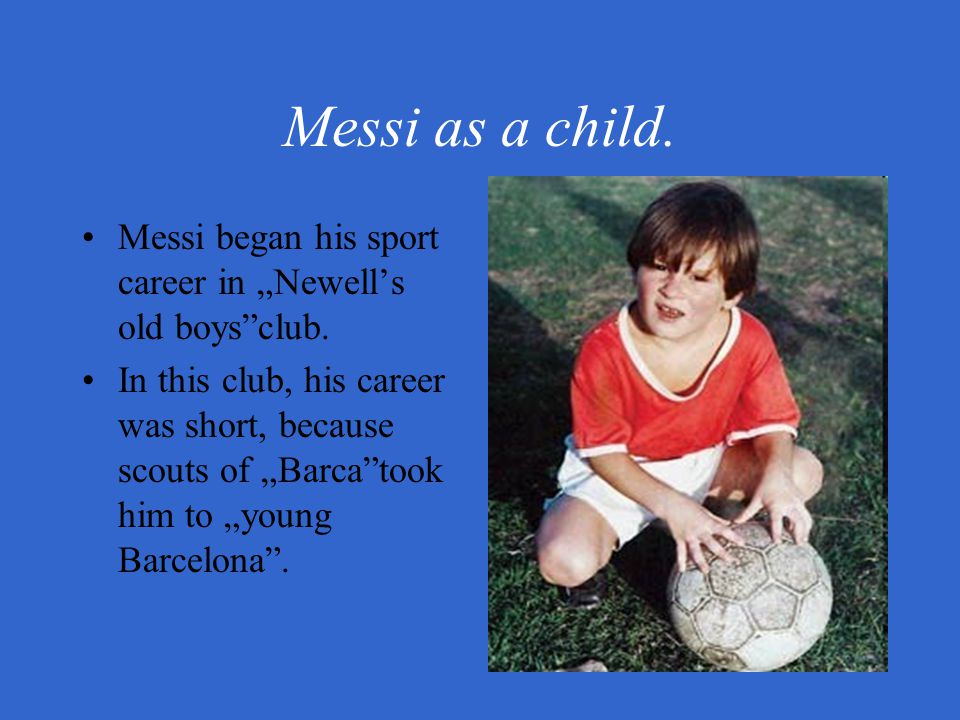 "Messi as a child. Messi began his sport career in ""Newell's old boys club."