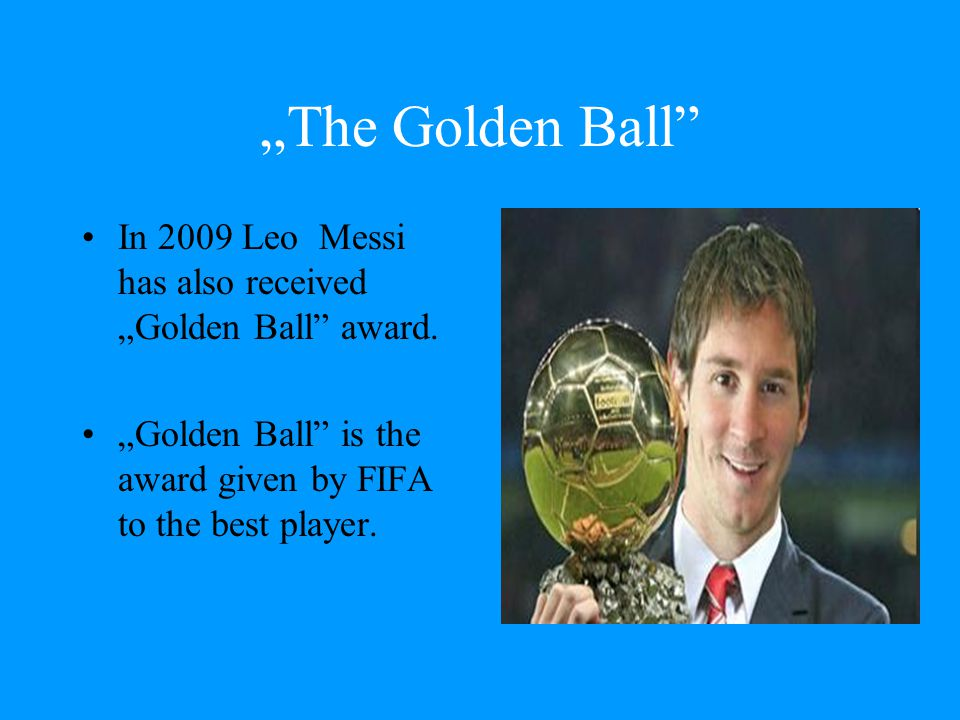 """The Golden Ball In 2009 Leo Messi has also received ""Golden Ball award."