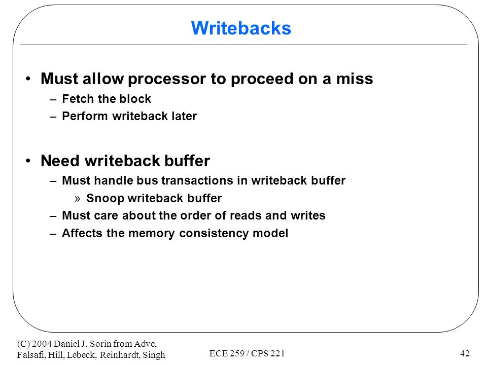 Writebacks Must allow processor to proceed on a miss