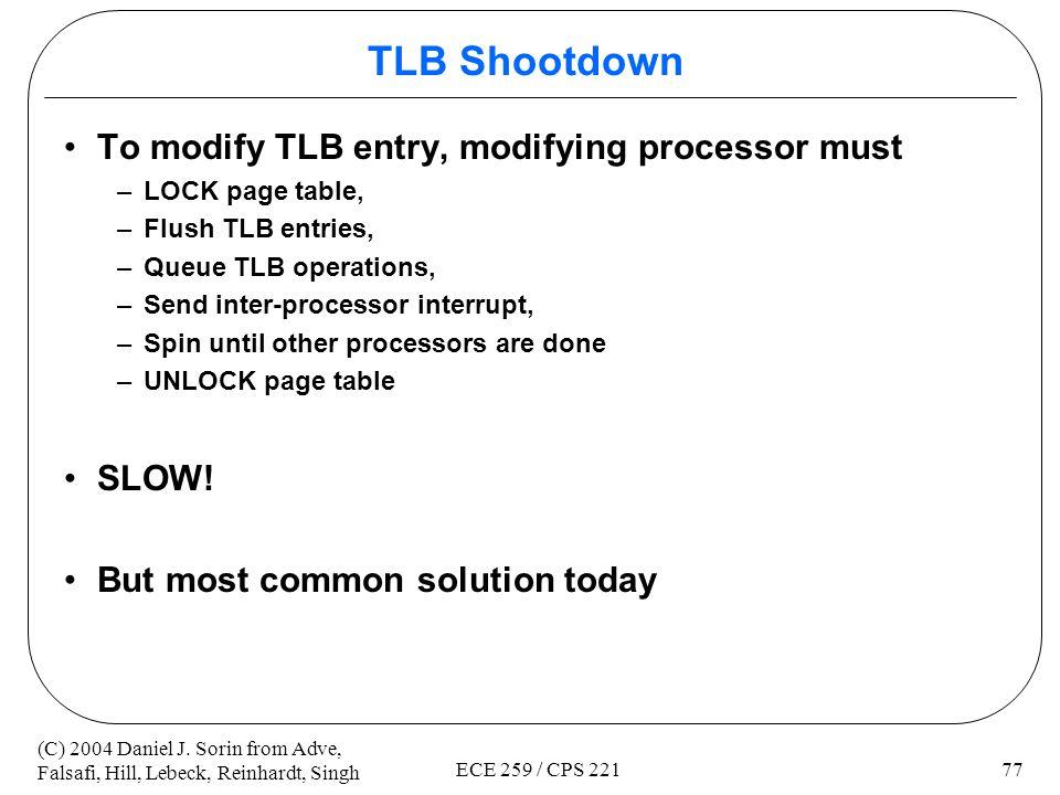 TLB Shootdown To modify TLB entry, modifying processor must SLOW!