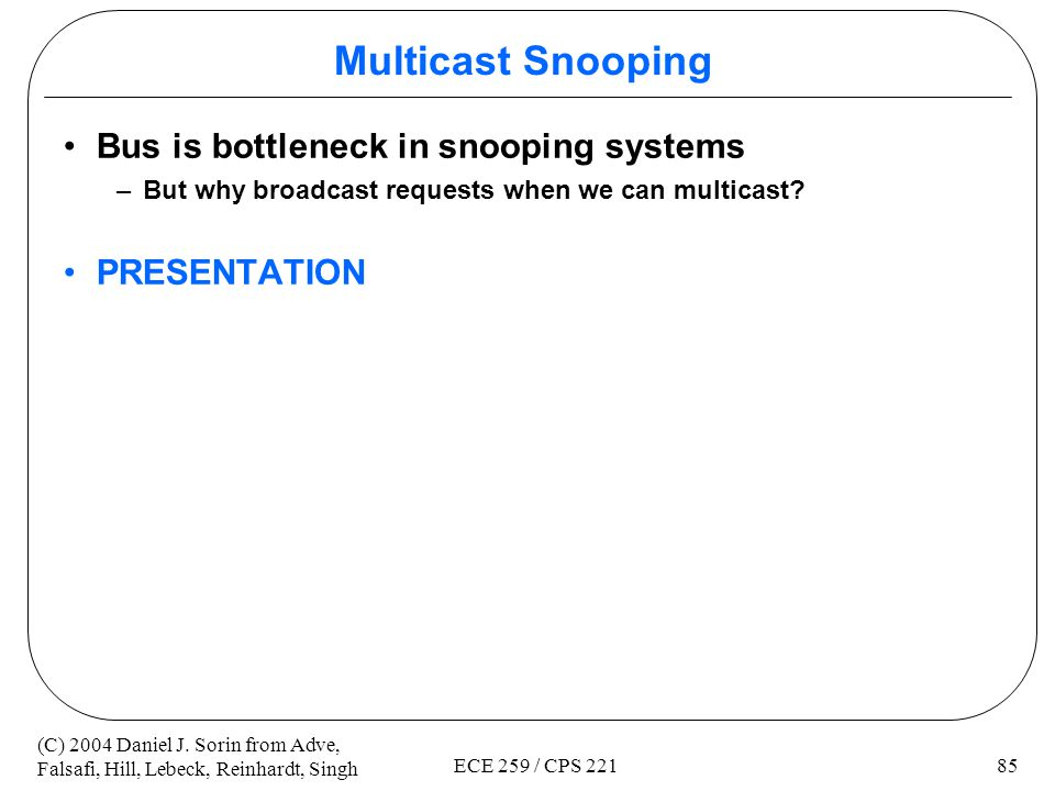 Multicast Snooping Bus is bottleneck in snooping systems PRESENTATION