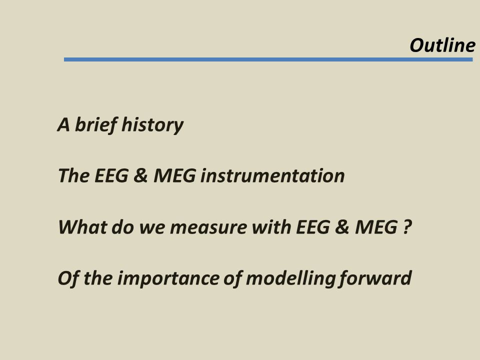 The EEG & MEG instrumentation What do we measure with EEG & MEG