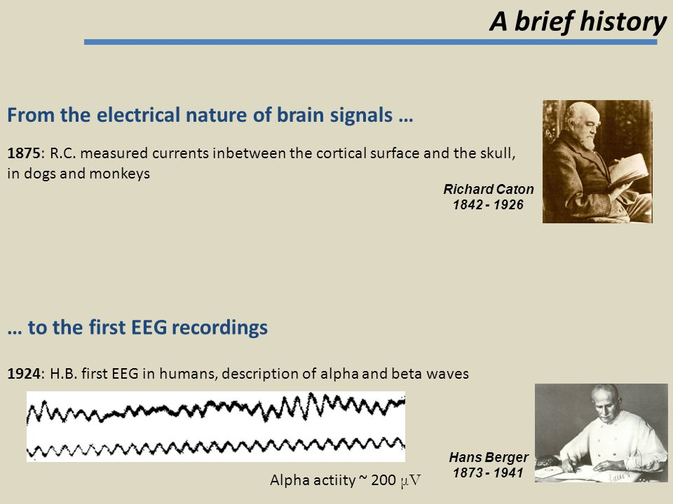 A brief history From the electrical nature of brain signals …